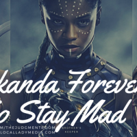 Wakanda Forever: To the Big and Little Mad